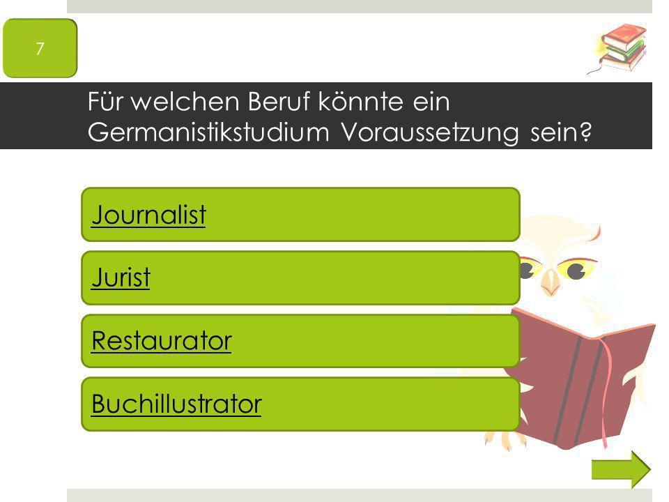 Journalist Jurist Restaurator Buchillustrator Für welchen Beruf könnte ein Germanistikstudium Voraussetzung sein?