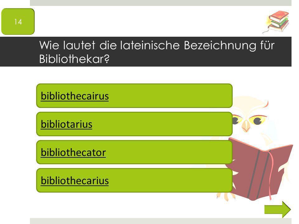 Wie lautet die lateinische Bezeichnung für Bibliothekar.