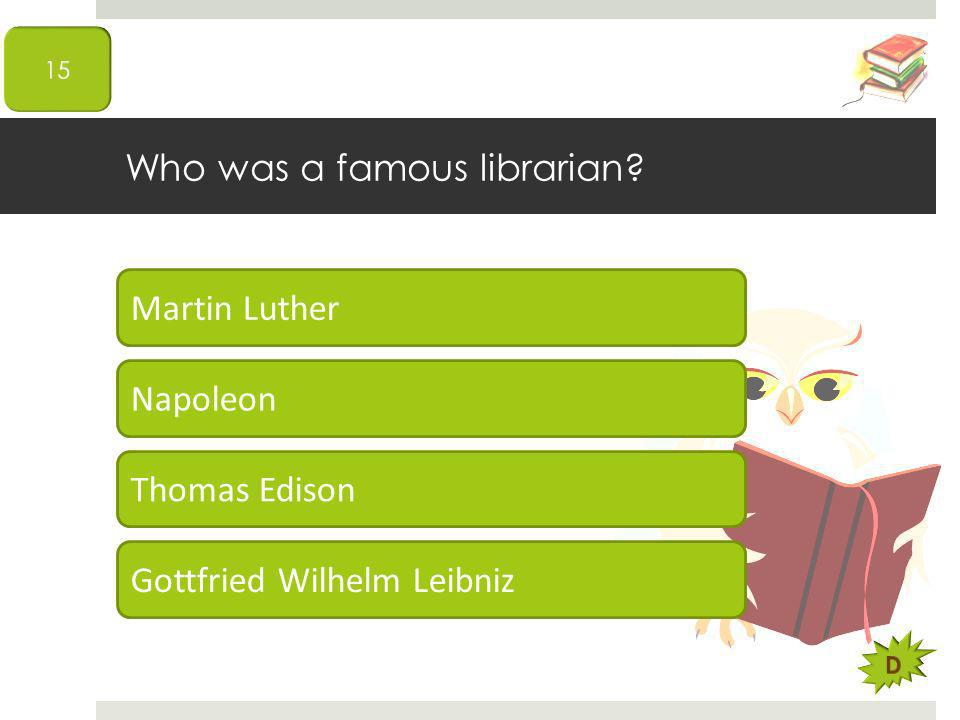 Who was a famous librarian? Martin Luther Napoleon Thomas Edison Gottfried Wilhelm Leibniz