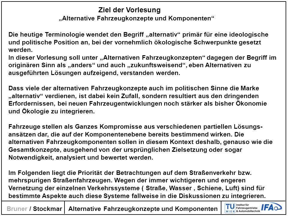 Alternative Fahrzeugkonzepte und Komponenten Bruner / Stockmar Inhalt Aufteilung / Termine / Inhalte der Vorlesung Lebenslauf Stockmar Teil I.
