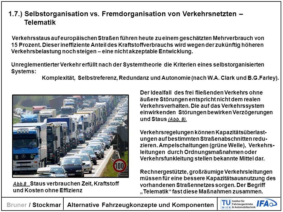 Alternative Fahrzeugkonzepte und Komponenten Bruner / Stockmar 1.7.) Selbstorganisation vs. Fremdorganisation von Verkehrsnetzten – Telematik Verkehrs