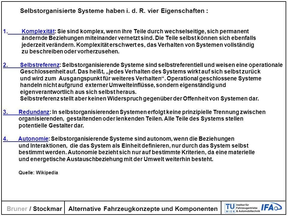 Alternative Fahrzeugkonzepte und Komponenten Bruner / Stockmar Selbstorganisierte Systeme haben i. d. R. vier Eigenschaften : 1. Komplexität: Sie sind