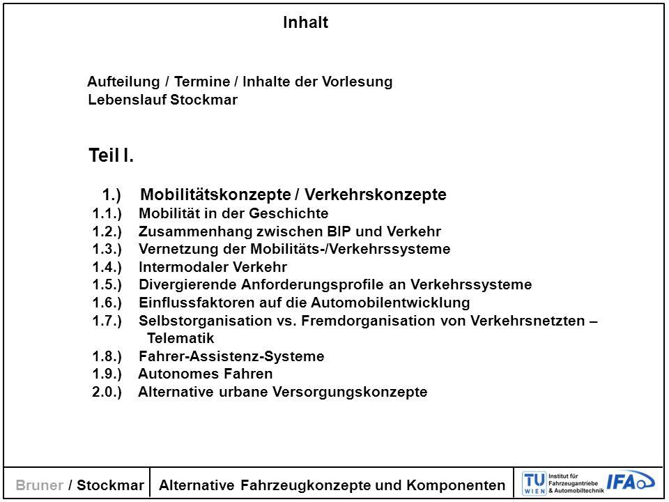 Alternative Fahrzeugkonzepte und Komponenten Bruner / Stockmar Inhalt Aufteilung / Termine / Inhalte der Vorlesung Lebenslauf Stockmar Teil I. 1.) Mob