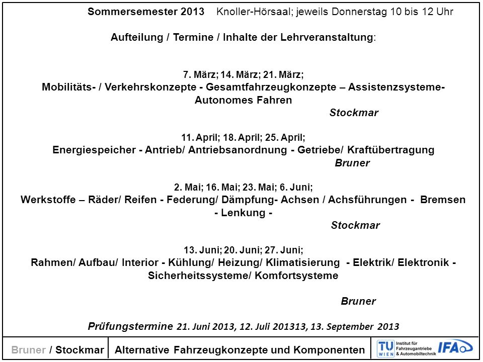 Sommersemester 2013 Knoller-Hörsaal; jeweils Donnerstag 10 bis 12 Uhr Aufteilung / Termine / Inhalte der Lehrveranstaltung: 7. März; 14. März; 21. Mär