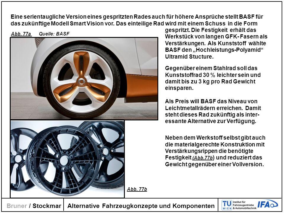 Alternative Fahrzeugkonzepte und Komponenten Bruner / Stockmar Eine serientaugliche Version eines gespritzten Rades auch für höhere Ansprüche stellt B