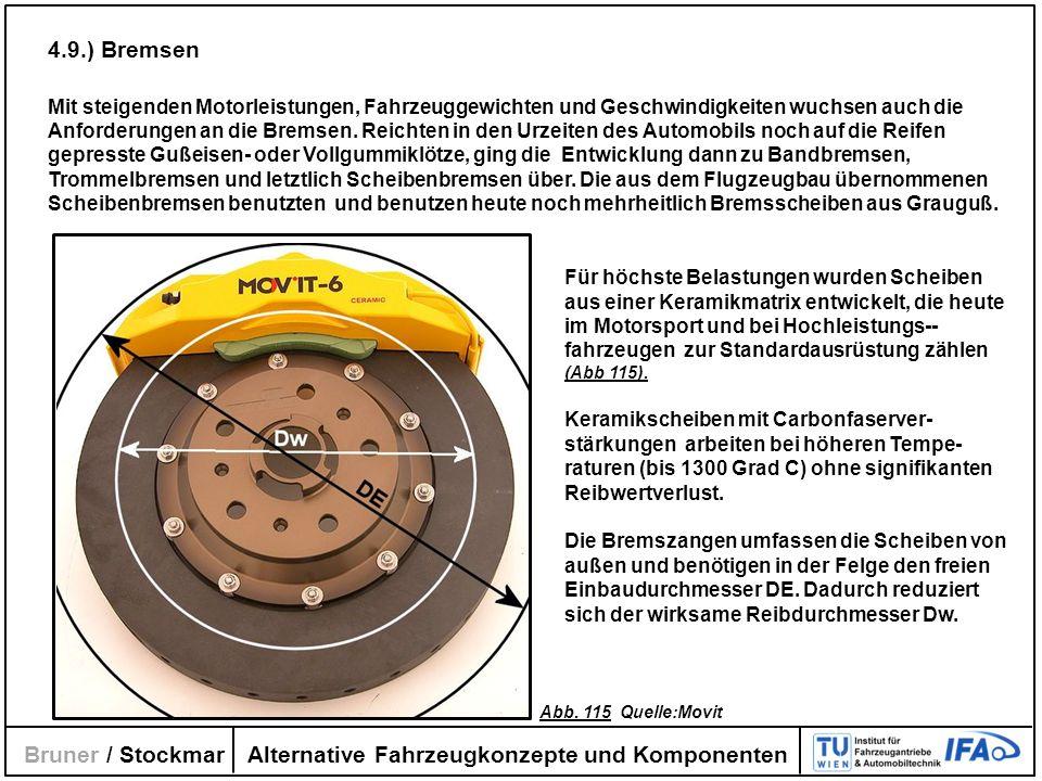 Alternative Fahrzeugkonzepte und Komponenten Bruner / Stockmar 4.9.) Bremsen Mit steigenden Motorleistungen, Fahrzeuggewichten und Geschwindigkeiten w