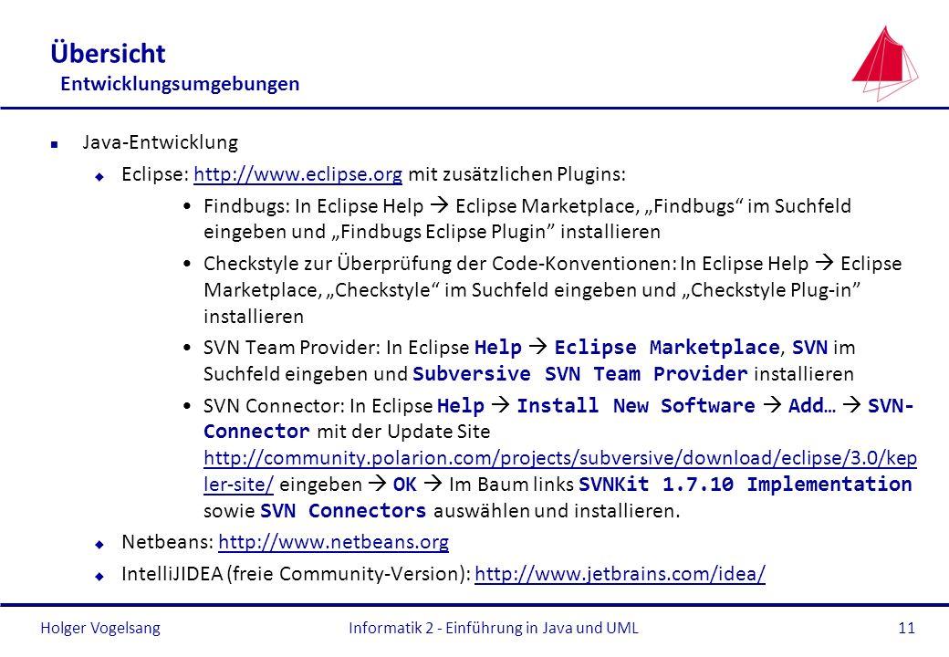 Holger Vogelsang Übersicht Entwicklungsumgebungen n Java-Entwicklung u Eclipse: http://www.eclipse.org mit zusätzlichen Plugins:http://www.eclipse.org