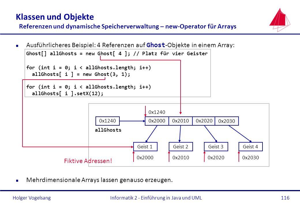 Holger VogelsangInformatik 2 - Einführung in Java und UML116 Klassen und Objekte Referenzen und dynamische Speicherverwaltung – new-Operator für Array