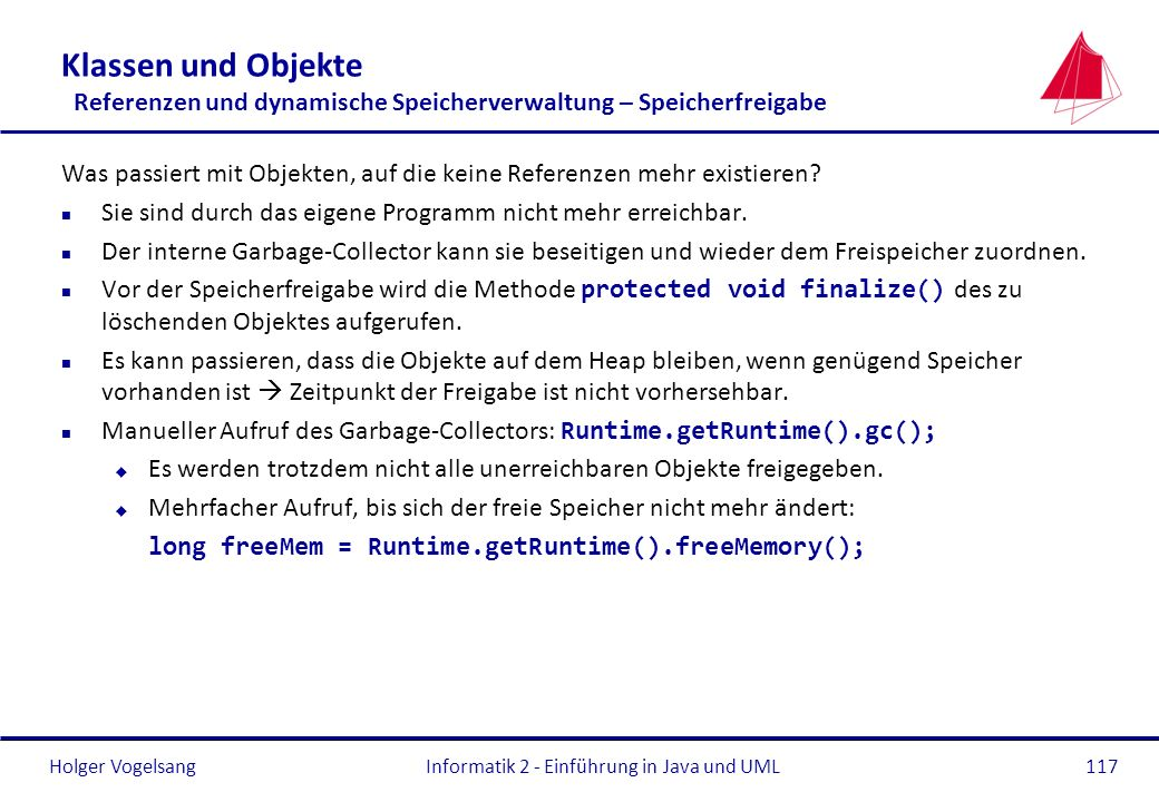 Holger VogelsangInformatik 2 - Einführung in Java und UML117 Klassen und Objekte Referenzen und dynamische Speicherverwaltung – Speicherfreigabe Was p