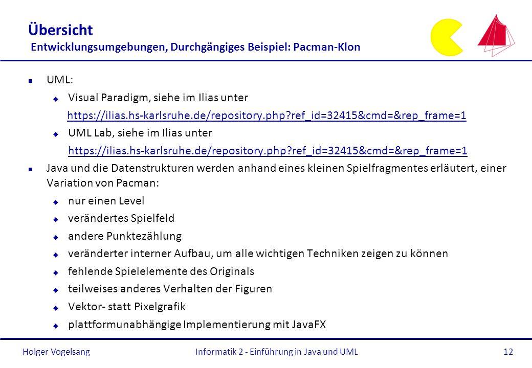 Holger Vogelsang Übersicht Entwicklungsumgebungen, Durchgängiges Beispiel: Pacman-Klon n UML: u Visual Paradigm, siehe im Ilias unter https://ilias.hs