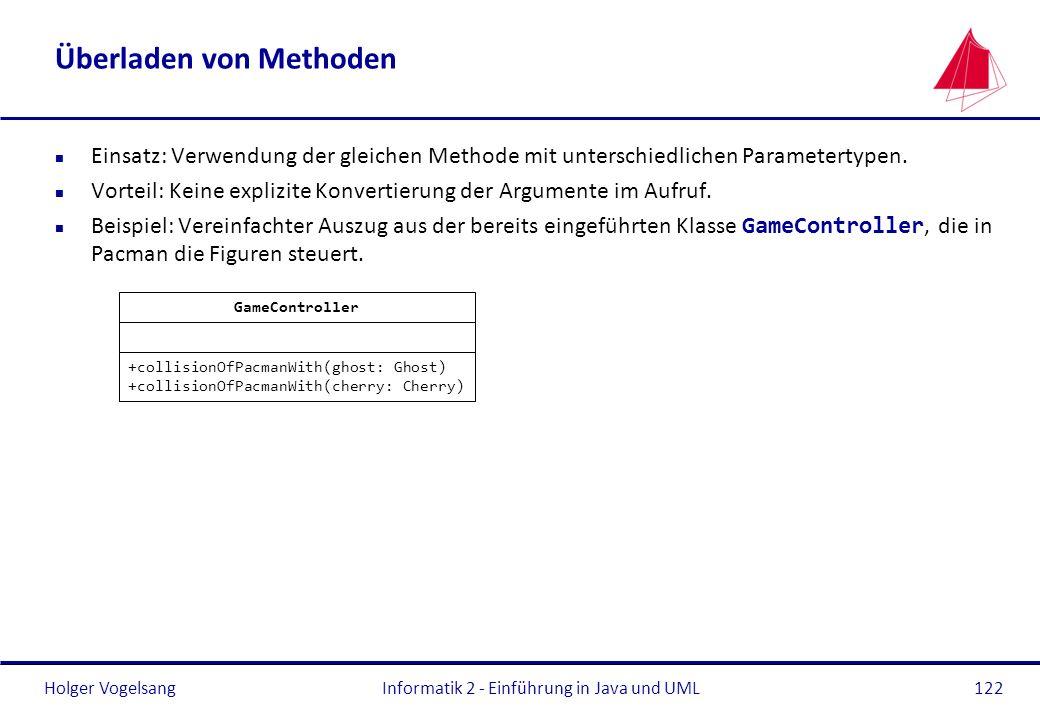 Holger VogelsangInformatik 2 - Einführung in Java und UML122 Überladen von Methoden n Einsatz: Verwendung der gleichen Methode mit unterschiedlichen P