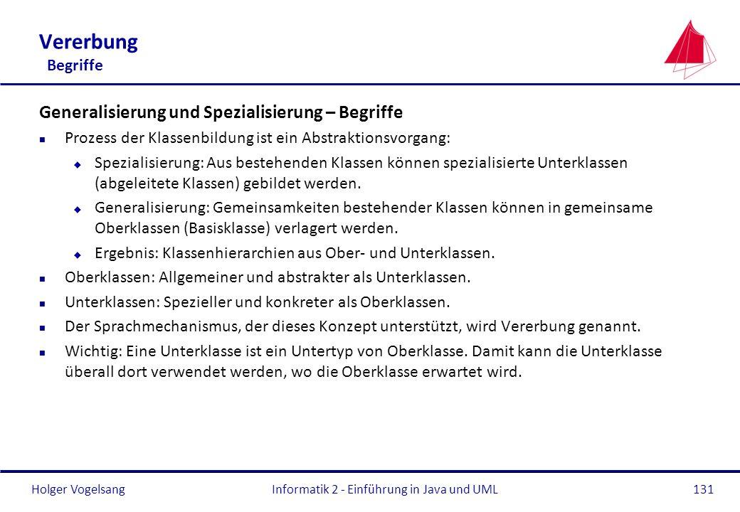 Holger VogelsangInformatik 2 - Einführung in Java und UML131 Vererbung Begriffe Generalisierung und Spezialisierung – Begriffe n Prozess der Klassenbi
