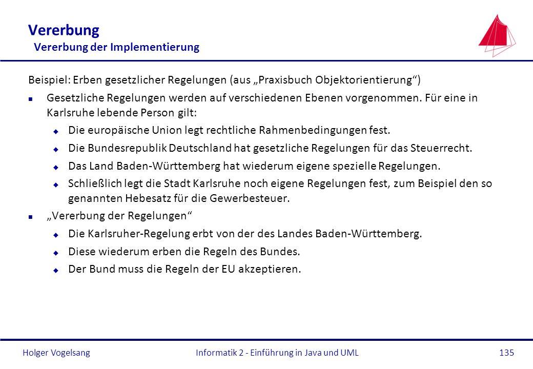 Holger Vogelsang Vererbung Vererbung der Implementierung Beispiel: Erben gesetzlicher Regelungen (aus Praxisbuch Objektorientierung) n Gesetzliche Reg