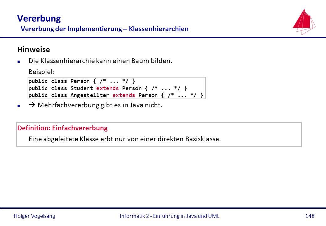 Holger VogelsangInformatik 2 - Einführung in Java und UML148 Vererbung Vererbung der Implementierung – Klassenhierarchien Hinweise n Die Klassenhierar