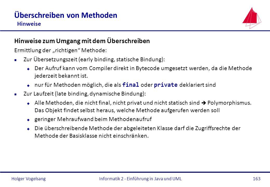 Holger VogelsangInformatik 2 - Einführung in Java und UML163 Überschreiben von Methoden Hinweise Hinweise zum Umgang mit dem Überschreiben Ermittlung