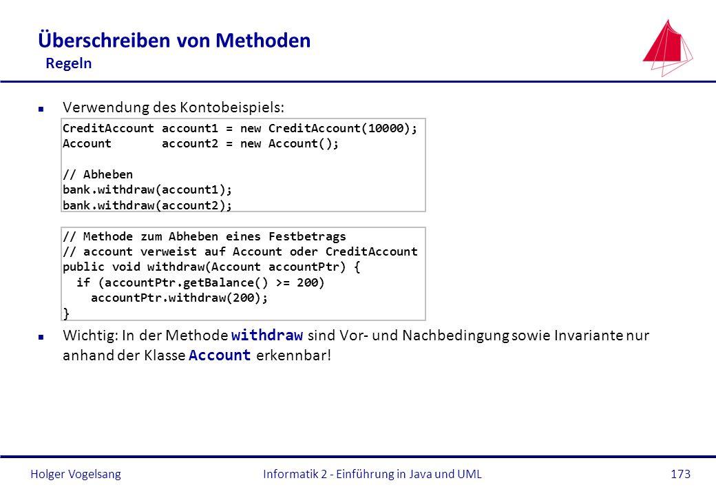 Holger Vogelsang Überschreiben von Methoden Regeln n Verwendung des Kontobeispiels: CreditAccount account1 = new CreditAccount(10000); Account account