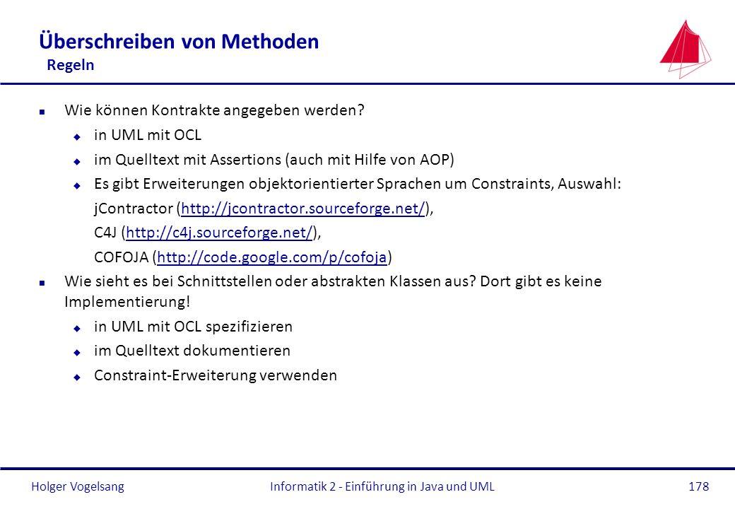 Holger Vogelsang Überschreiben von Methoden Regeln n Wie können Kontrakte angegeben werden? u in UML mit OCL u im Quelltext mit Assertions (auch mit H