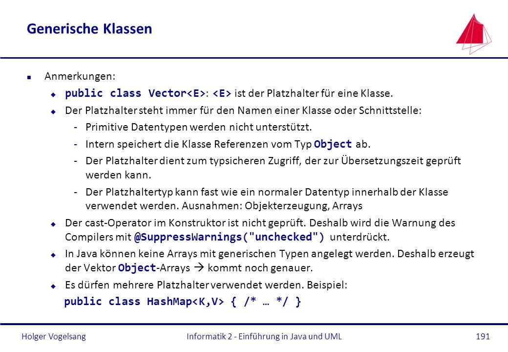 Holger Vogelsang Generische Klassen n Anmerkungen: public class Vector : ist der Platzhalter für eine Klasse. u Der Platzhalter steht immer für den Na