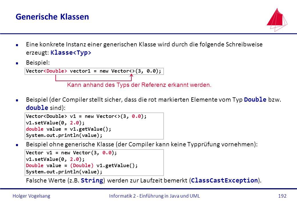 Holger VogelsangInformatik 2 - Einführung in Java und UML192 Generische Klassen Eine konkrete Instanz einer generischen Klasse wird durch die folgende