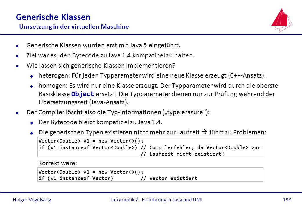 Holger Vogelsang Generische Klassen Umsetzung in der virtuellen Maschine n Generische Klassen wurden erst mit Java 5 eingeführt. n Ziel war es, den By