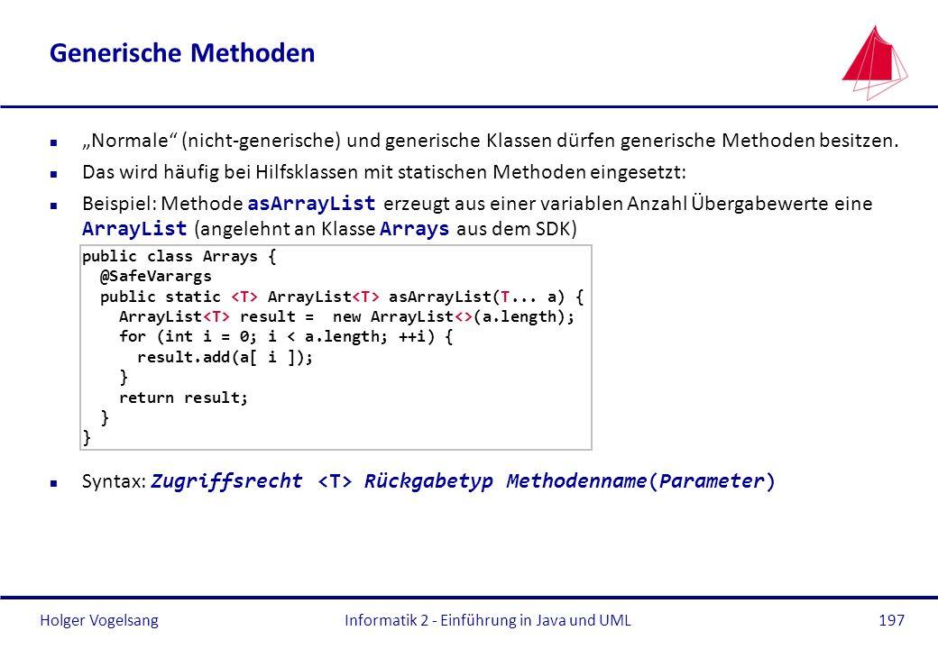 Holger VogelsangInformatik 2 - Einführung in Java und UML197 Generische Methoden n Normale (nicht-generische) und generische Klassen dürfen generische