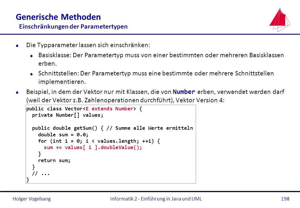 Holger Vogelsang198 Generische Methoden Einschränkungen der Parametertypen n Die Typparameter lassen sich einschränken: u Basisklasse: Der Parameterty