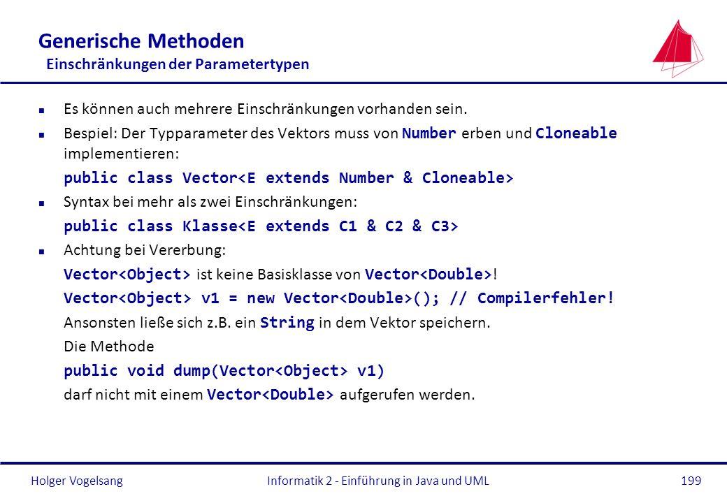 Holger Vogelsang Generische Methoden Einschränkungen der Parametertypen n Es können auch mehrere Einschränkungen vorhanden sein. Bespiel: Der Typparam
