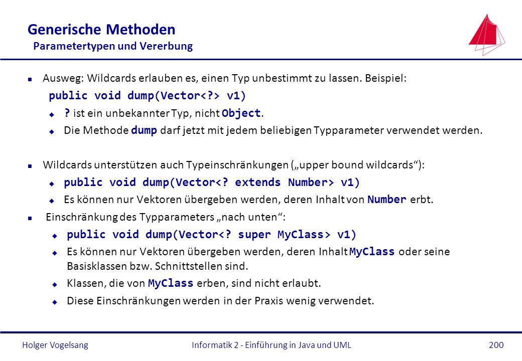 Holger Vogelsang Generische Methoden Parametertypen und Vererbung n Ausweg: Wildcards erlauben es, einen Typ unbestimmt zu lassen. Beispiel: public vo