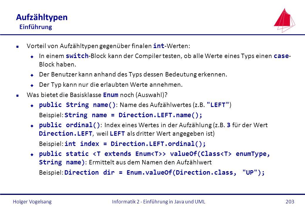 Holger Vogelsang Aufzähltypen Einführung Vorteil von Aufzähltypen gegenüber finalen int -Werten: In einem switch -Block kann der Compiler testen, ob a