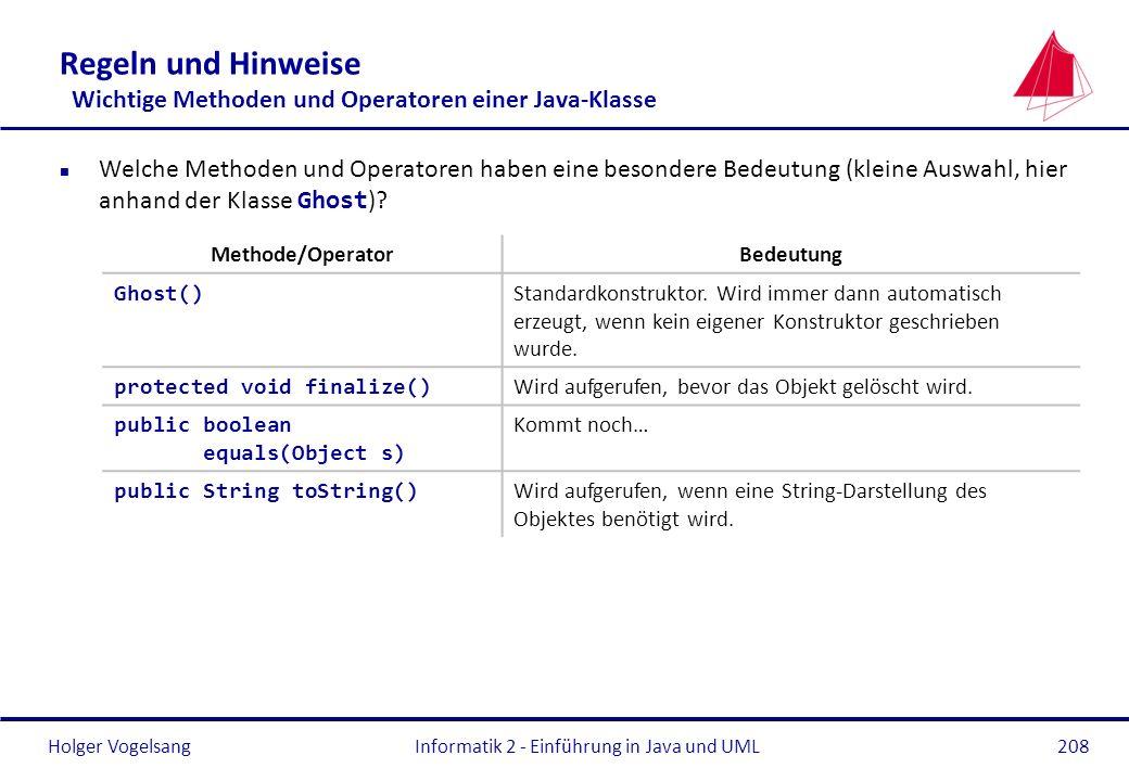 Holger VogelsangInformatik 2 - Einführung in Java und UML208 Regeln und Hinweise Wichtige Methoden und Operatoren einer Java-Klasse Welche Methoden un
