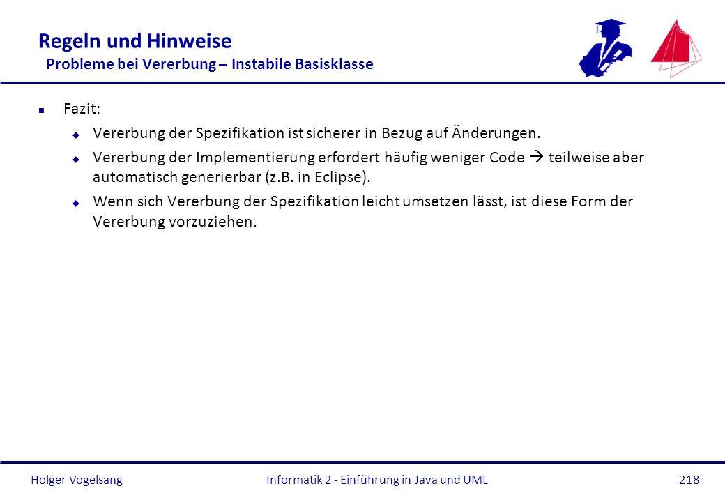 Holger Vogelsang Regeln und Hinweise Probleme bei Vererbung – Instabile Basisklasse n Fazit: u Vererbung der Spezifikation ist sicherer in Bezug auf Ä