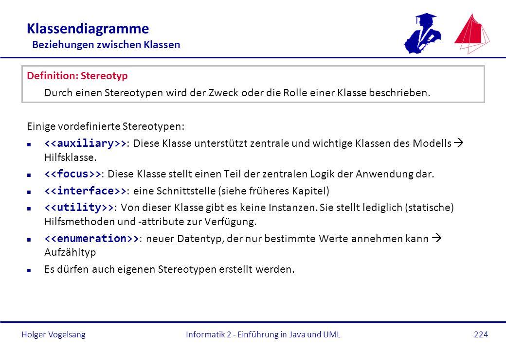 Holger Vogelsang Klassendiagramme Beziehungen zwischen Klassen Definition: Stereotyp Durch einen Stereotypen wird der Zweck oder die Rolle einer Klass
