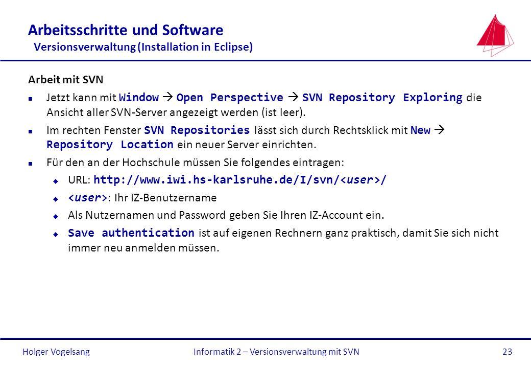Holger Vogelsang Arbeitsschritte und Software Versionsverwaltung (Installation in Eclipse) Arbeit mit SVN Jetzt kann mit Window Open Perspective SVN R