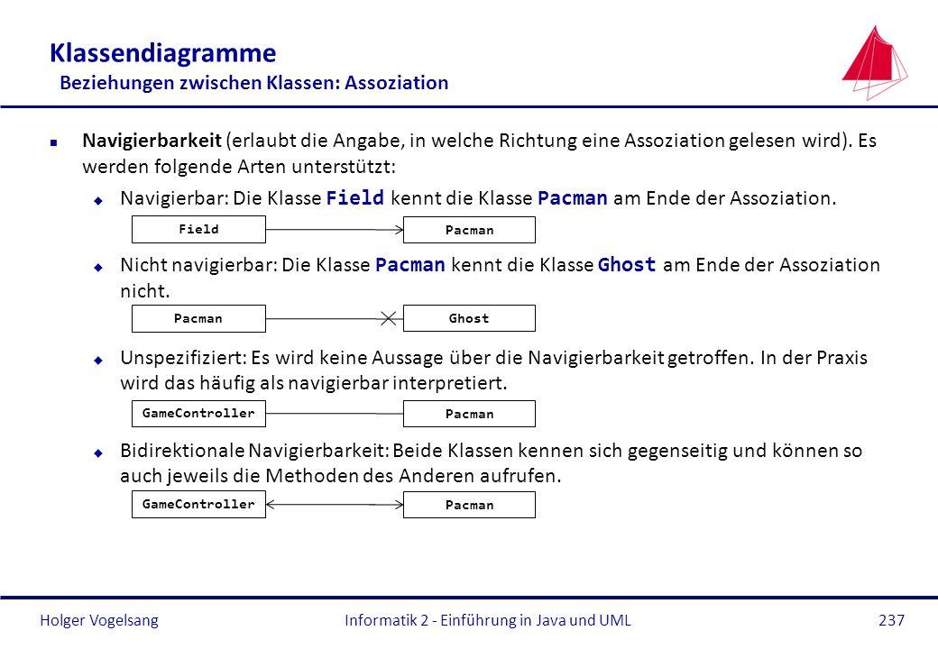 Holger Vogelsang Klassendiagramme Beziehungen zwischen Klassen: Assoziation n Navigierbarkeit (erlaubt die Angabe, in welche Richtung eine Assoziation