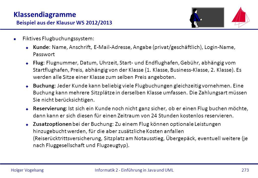 Holger Vogelsang Klassendiagramme Beispiel aus der Klausur WS 2012/2013 n Fiktives Flugbuchungssystem: u Kunde: Name, Anschrift, E-Mail-Adresse, Angab