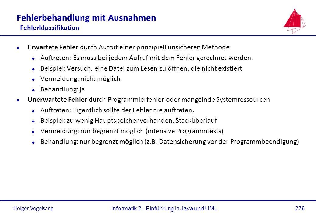 Holger Vogelsang Informatik 2 - Einführung in Java und UML276 Fehlerbehandlung mit Ausnahmen Fehlerklassifikation n Erwartete Fehler durch Aufruf eine