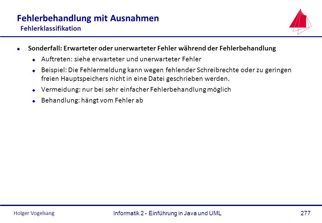 Holger Vogelsang Informatik 2 - Einführung in Java und UML277 Fehlerbehandlung mit Ausnahmen Fehlerklassifikation n Sonderfall: Erwarteter oder unerwa