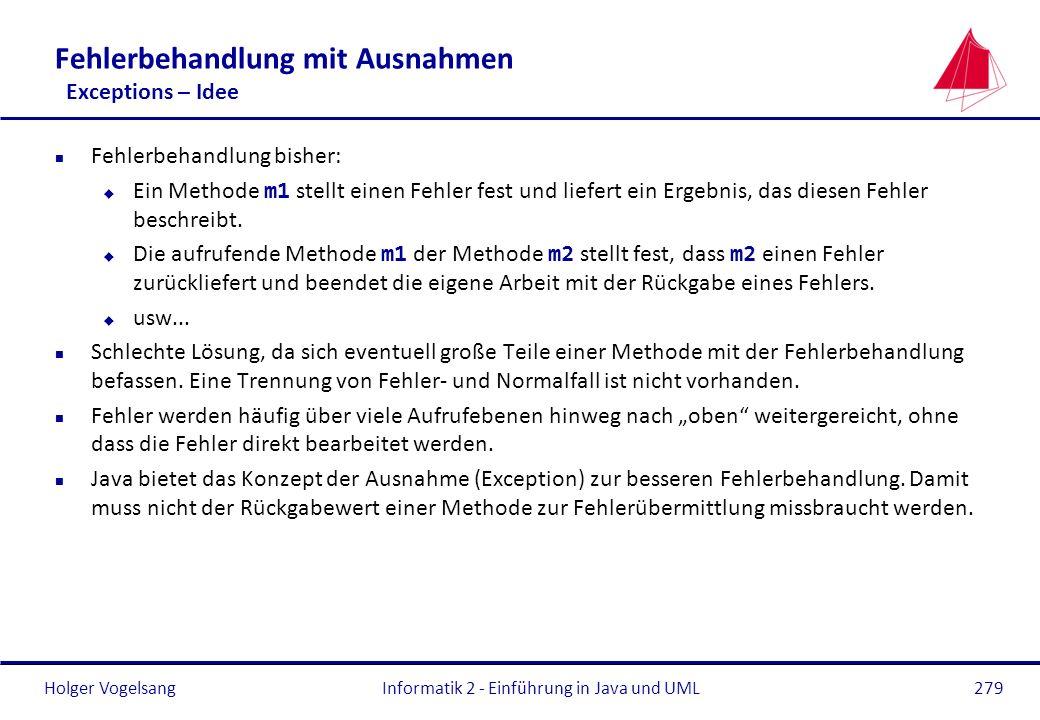 Holger VogelsangInformatik 2 - Einführung in Java und UML279 Fehlerbehandlung mit Ausnahmen Exceptions – Idee n Fehlerbehandlung bisher: Ein Methode m