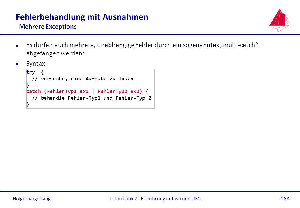 Holger Vogelsang Fehlerbehandlung mit Ausnahmen Mehrere Exceptions n Es dürfen auch mehrere, unabhängige Fehler durch ein sogenanntes multi-catch abge