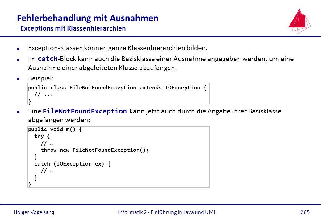 Holger VogelsangInformatik 2 - Einführung in Java und UML285 Fehlerbehandlung mit Ausnahmen Exceptions mit Klassenhierarchien n Exception-Klassen könn