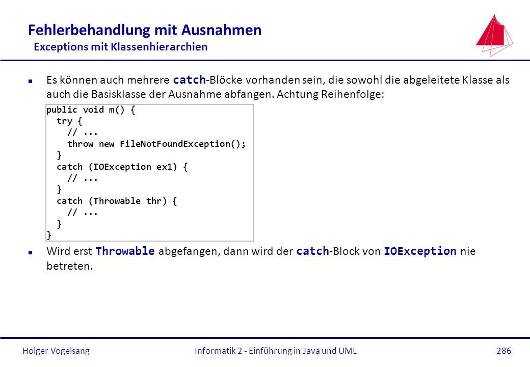 Holger VogelsangInformatik 2 - Einführung in Java und UML286 Fehlerbehandlung mit Ausnahmen Exceptions mit Klassenhierarchien Es können auch mehrere c