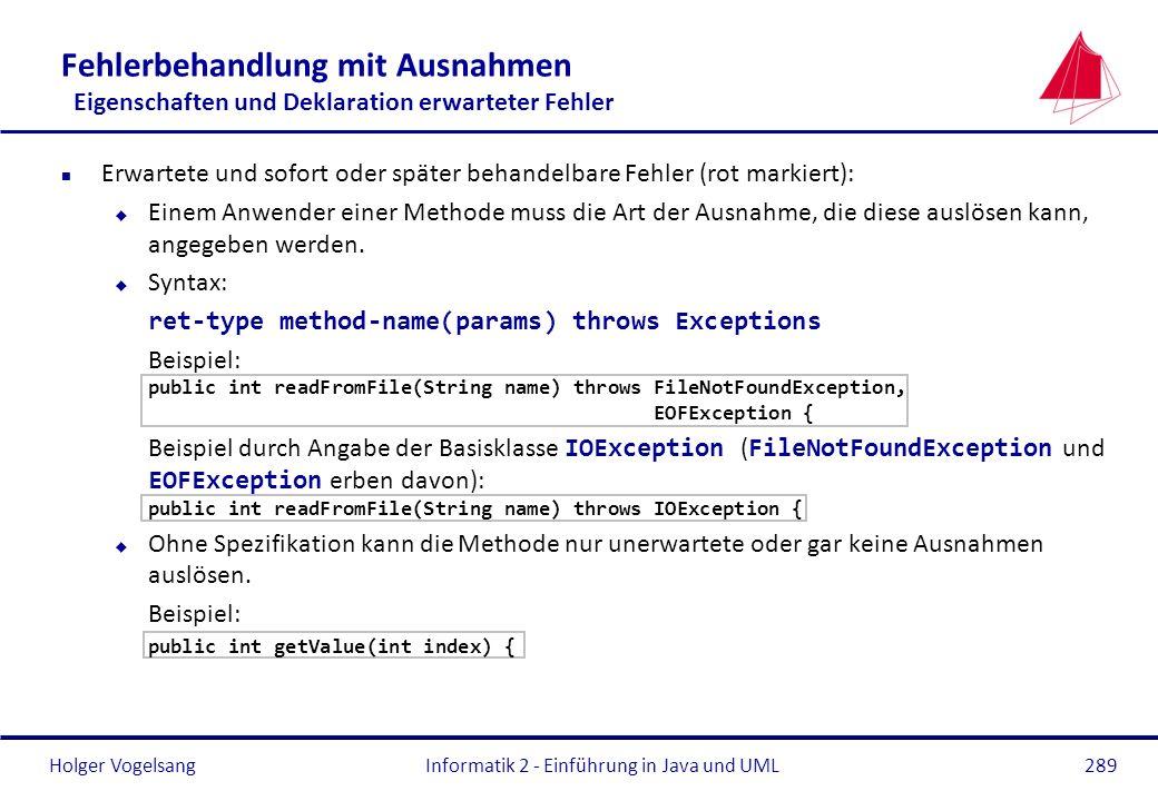 Holger VogelsangInformatik 2 - Einführung in Java und UML289 Fehlerbehandlung mit Ausnahmen Eigenschaften und Deklaration erwarteter Fehler n Erwartet