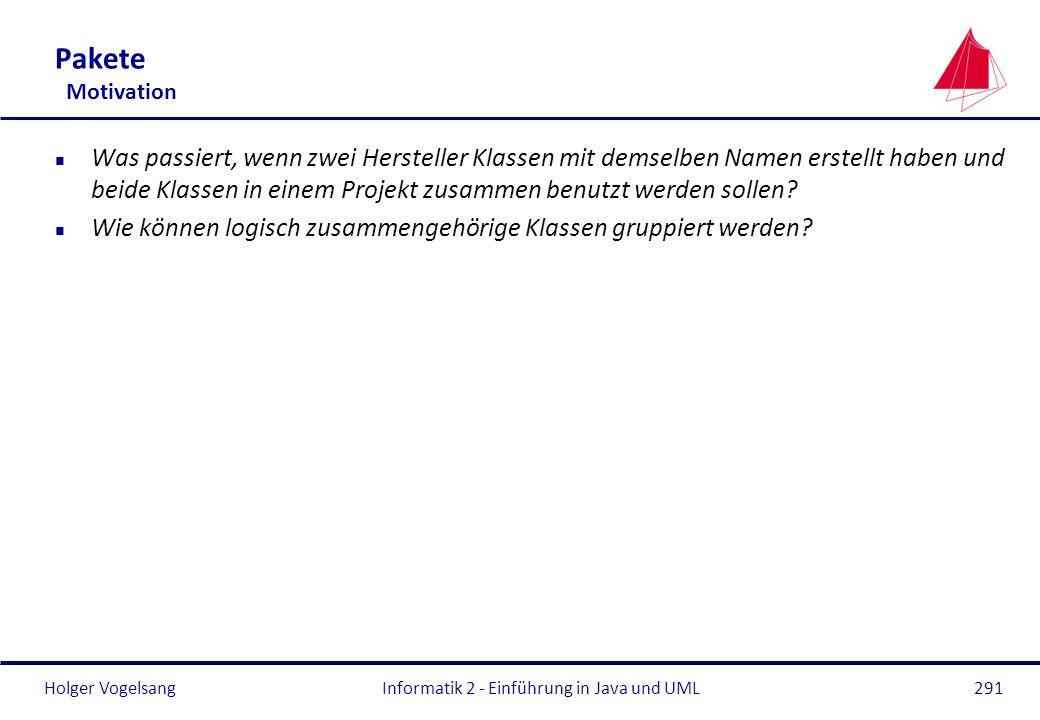 Holger VogelsangInformatik 2 - Einführung in Java und UML291 Pakete Motivation n Was passiert, wenn zwei Hersteller Klassen mit demselben Namen erstel