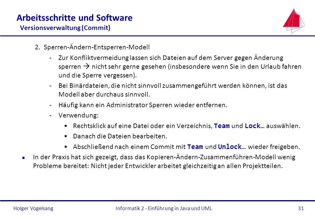 Holger Vogelsang Arbeitsschritte und Software Versionsverwaltung (Commit) 2.Sperren-Ändern-Entsperren-Modell -Zur Konfliktvermeidung lassen sich Datei