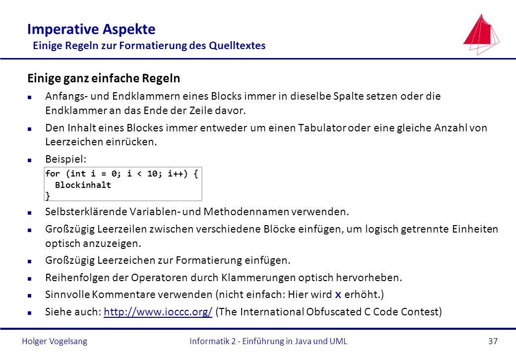 Holger VogelsangInformatik 2 - Einführung in Java und UML37 Imperative Aspekte Einige Regeln zur Formatierung des Quelltextes Einige ganz einfache Reg