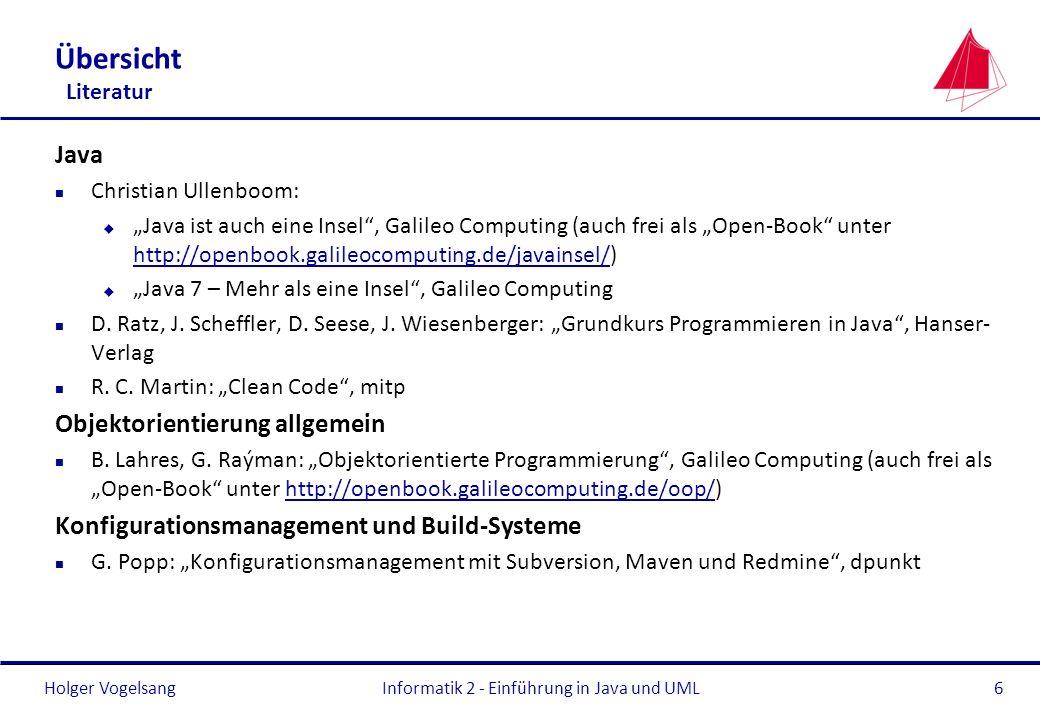 Holger VogelsangInformatik 2 - Einführung in Java und UML6 Übersicht Literatur Java n Christian Ullenboom: u Java ist auch eine Insel, Galileo Computi
