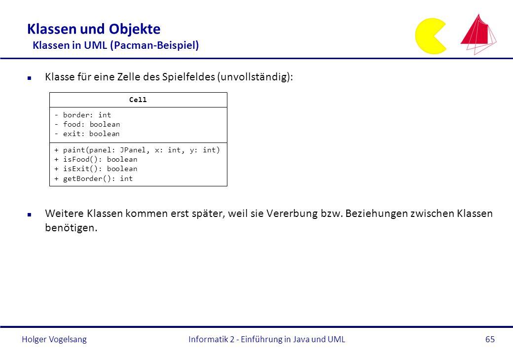 Holger Vogelsang Klassen und Objekte Klassen in UML (Pacman-Beispiel) n Klasse für eine Zelle des Spielfeldes (unvollständig): n Weitere Klassen komme