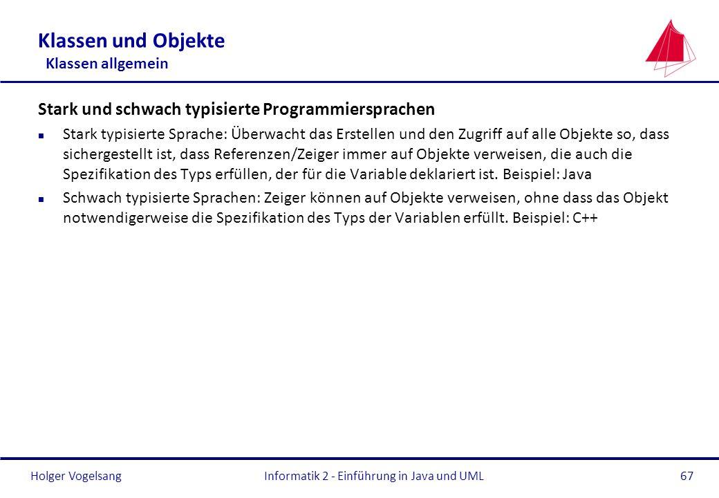 Holger Vogelsang Klassen und Objekte Klassen allgemein Stark und schwach typisierte Programmiersprachen n Stark typisierte Sprache: Überwacht das Erst