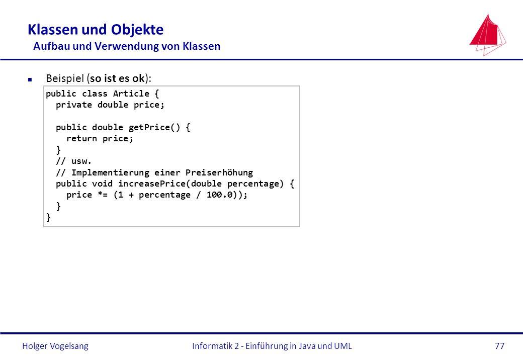 Holger VogelsangInformatik 2 - Einführung in Java und UML77 Klassen und Objekte Aufbau und Verwendung von Klassen n Beispiel (so ist es ok): public cl