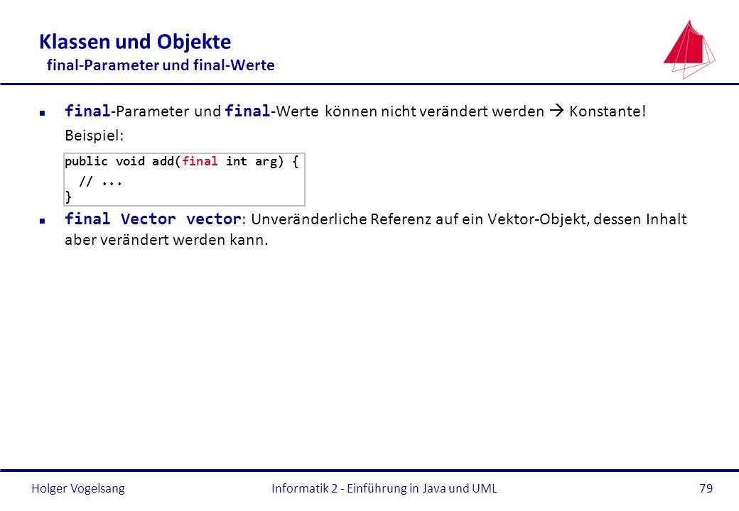 Holger VogelsangInformatik 2 - Einführung in Java und UML79 Klassen und Objekte final-Parameter und final-Werte final -Parameter und final -Werte könn